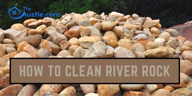 How to Clean River Rock