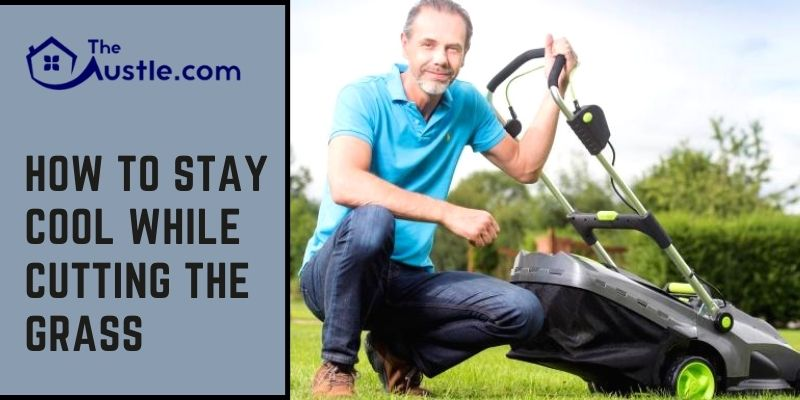 How to Stay Cool While Cutting the Grass