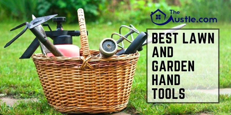 Best Lawn and Garden Hand Tools