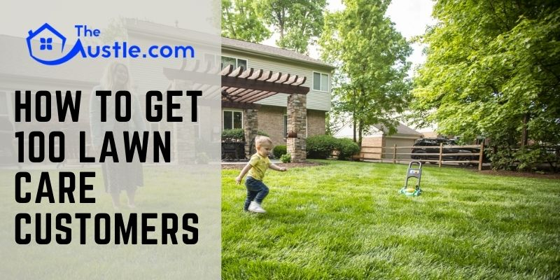 How To Get 100 Lawn Care Customers