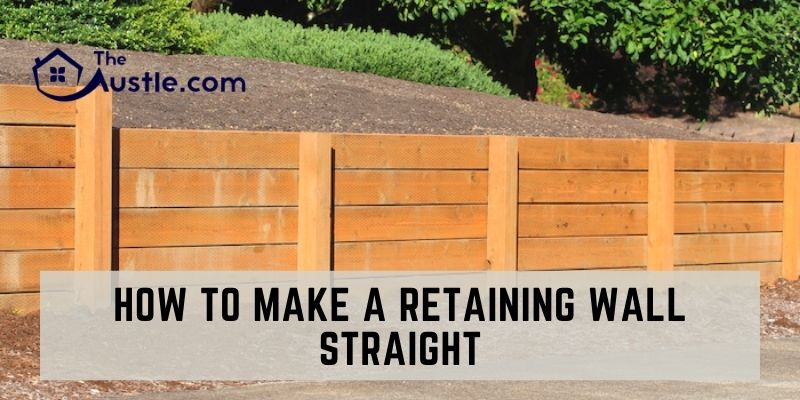 How to Make a Retaining Wall Straight