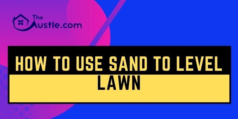 How To Use Sand To Level Lawn
