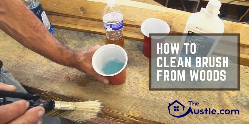 How To Clean Brush From Woods