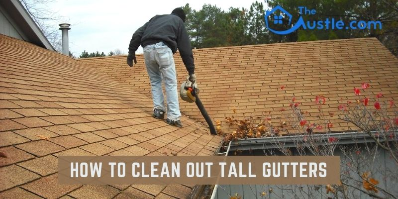 How To Clean Out Tall Gutters