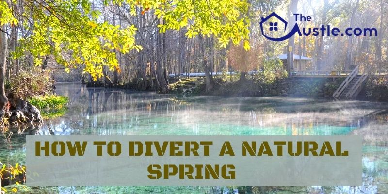How to Divert a Natural Spring