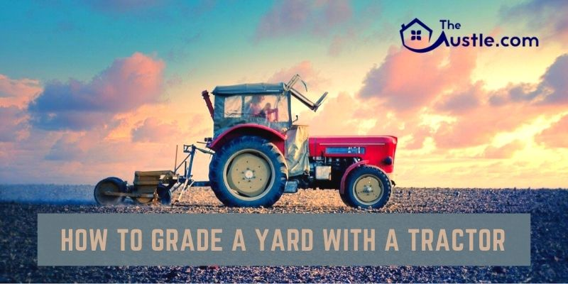 How To Grade A Yard With A Tractor