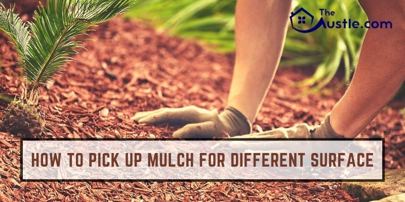How to Pick Up Mulch for Different Surface