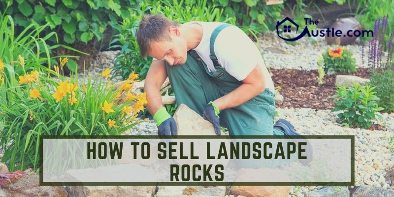 How to Sell Landscape Rocks