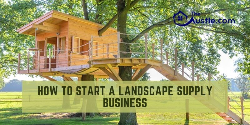 How to Start a Landscape Supply Business Simply