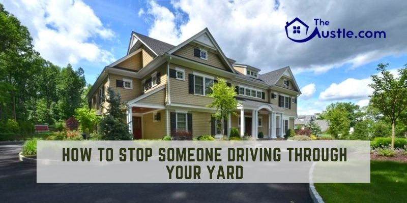 How To Stop Someone Driving Through Your Yard