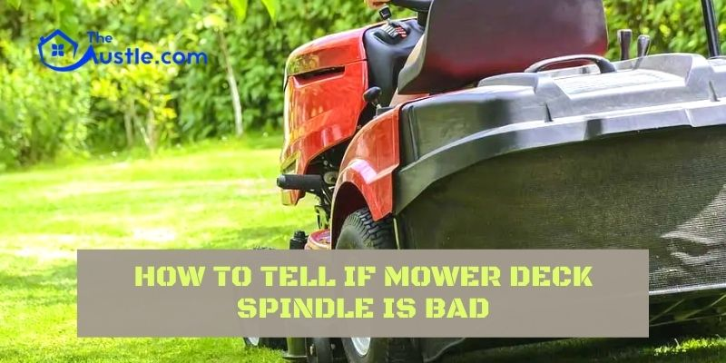 How to Tell If Mower Deck Spindle Is Bad