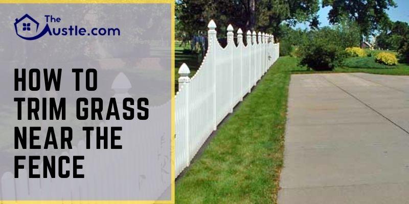 How To Trim Grass Near Fence