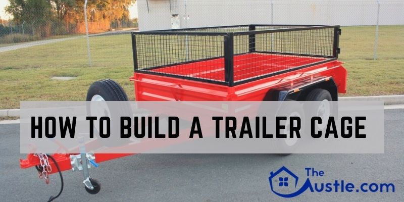 How To Build A Trailer Cage