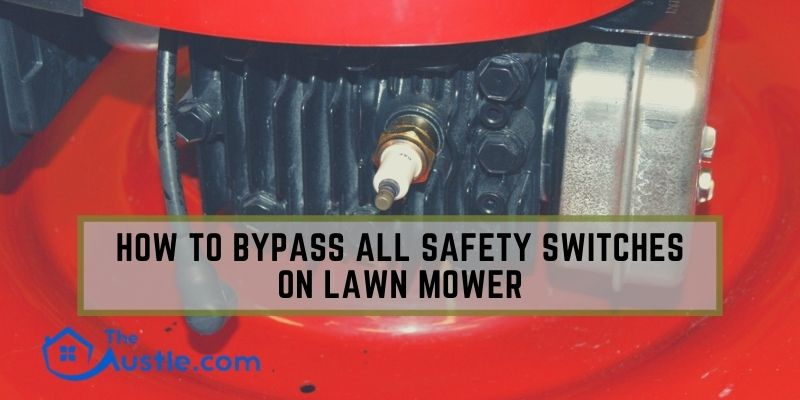 How To Bypass All Safety Switches On Lawn Mower