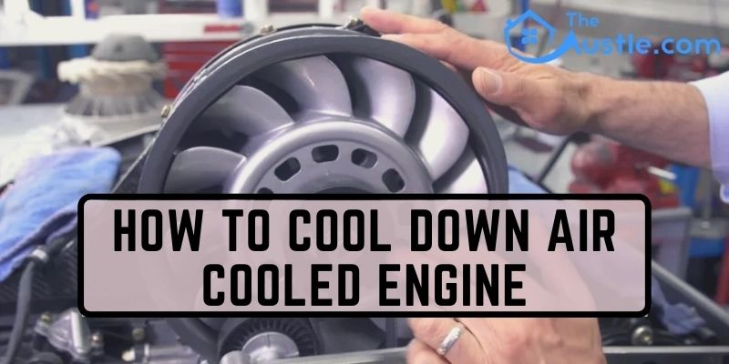 How to Cool Down Air Cooled Engine