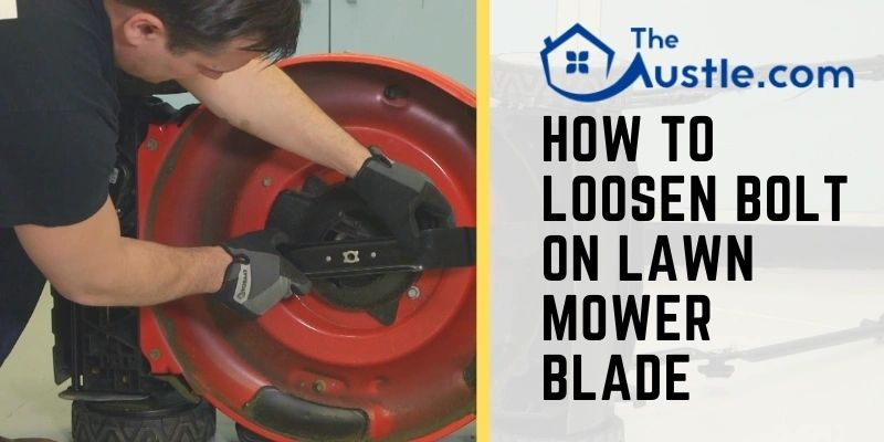 How to Loosen Bolt on Lawn Mower Blade