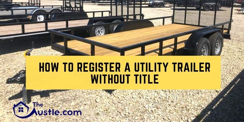 How to Register A Utility Trailer Without Title