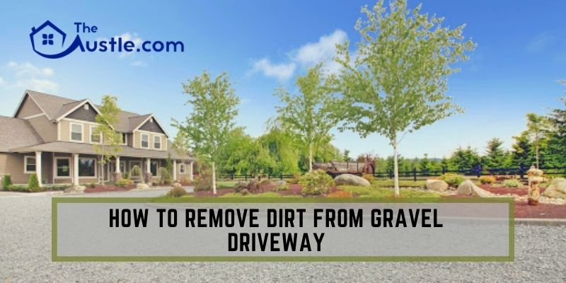 How To Remove Dirt from Gravel Driveway
