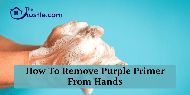 How To Remove Purple Primer from Hands