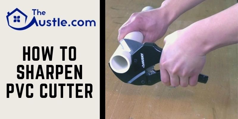 How To Sharpen PVC Cutter