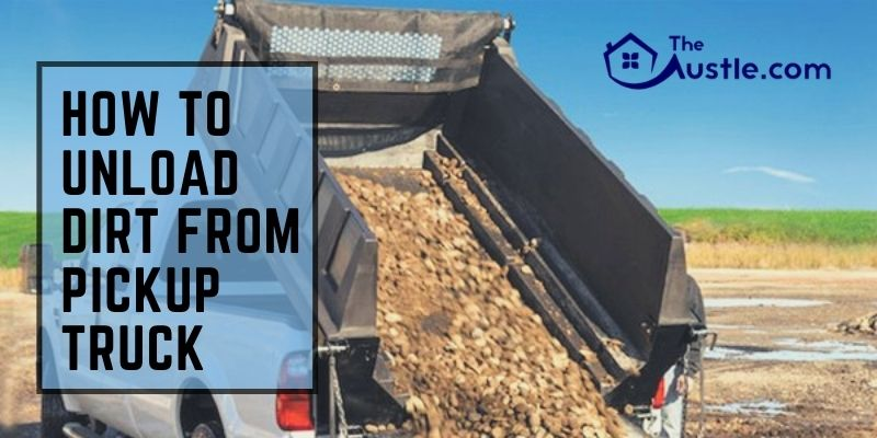 How To Unload Dirt From A Pickup Truck