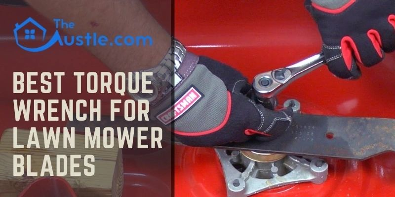 Best Torque Wrench for Lawn Mower Blades